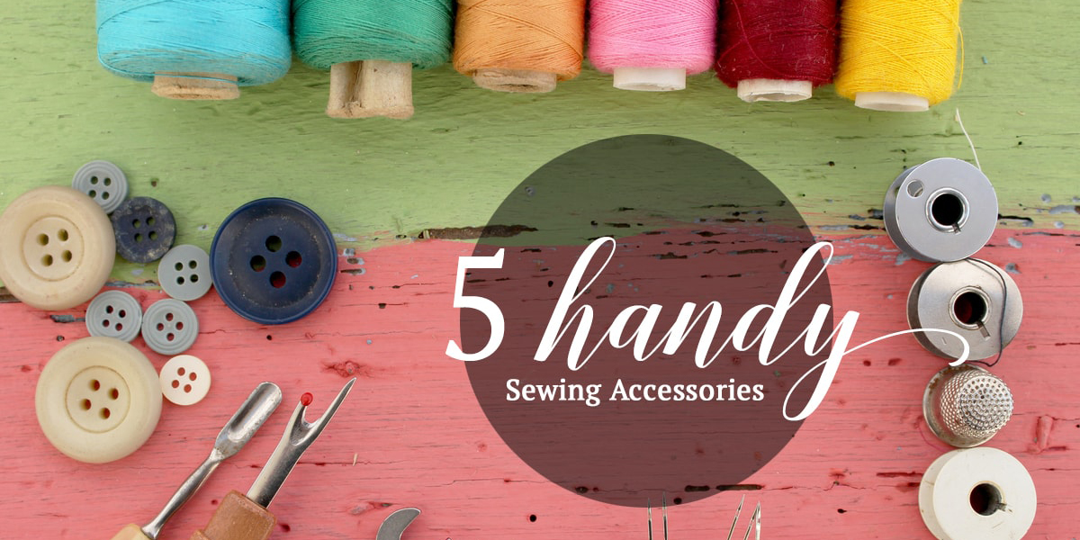 Five Handy Sewing Accessories
