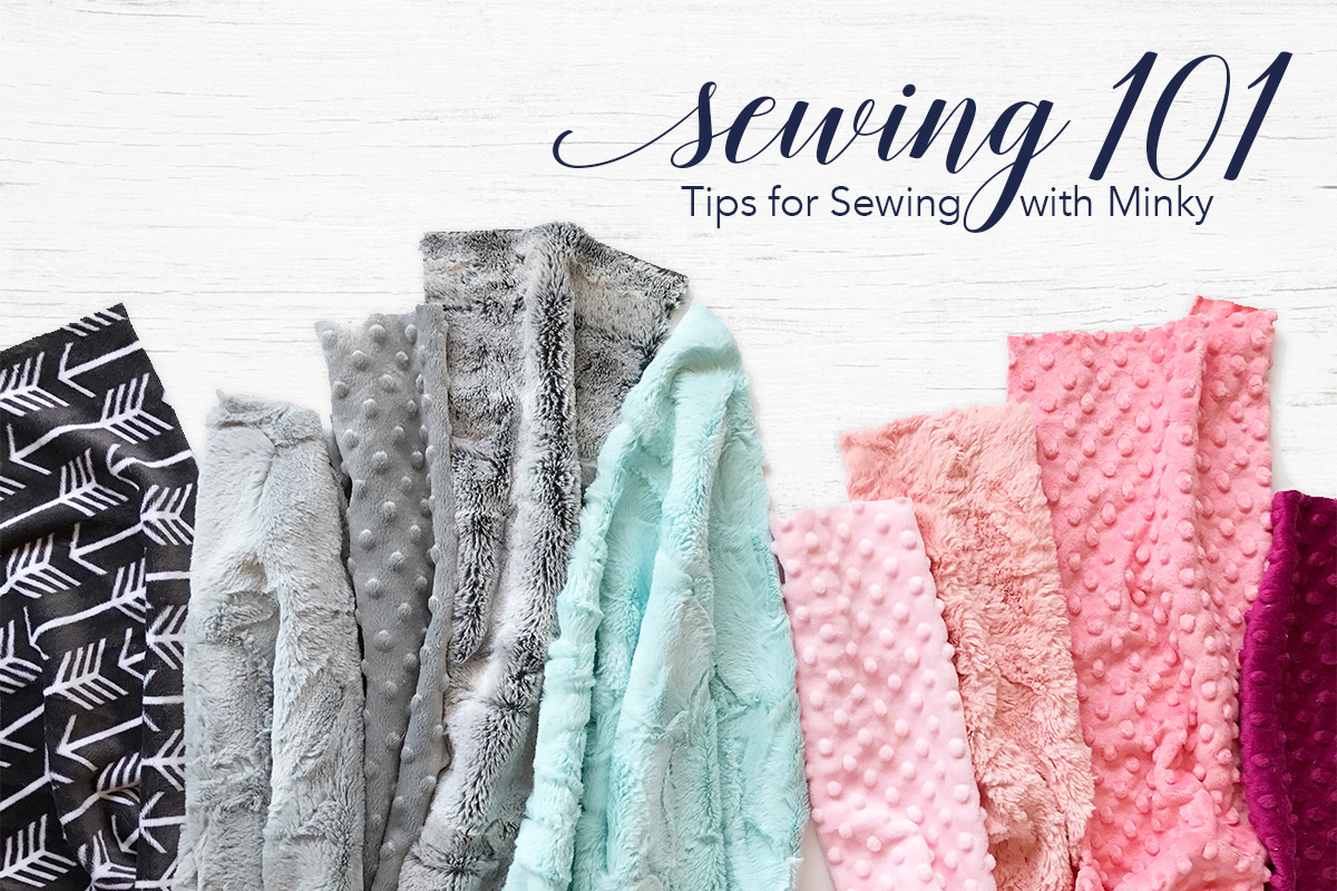 Sewing 101: Tips for Sewing With Minky