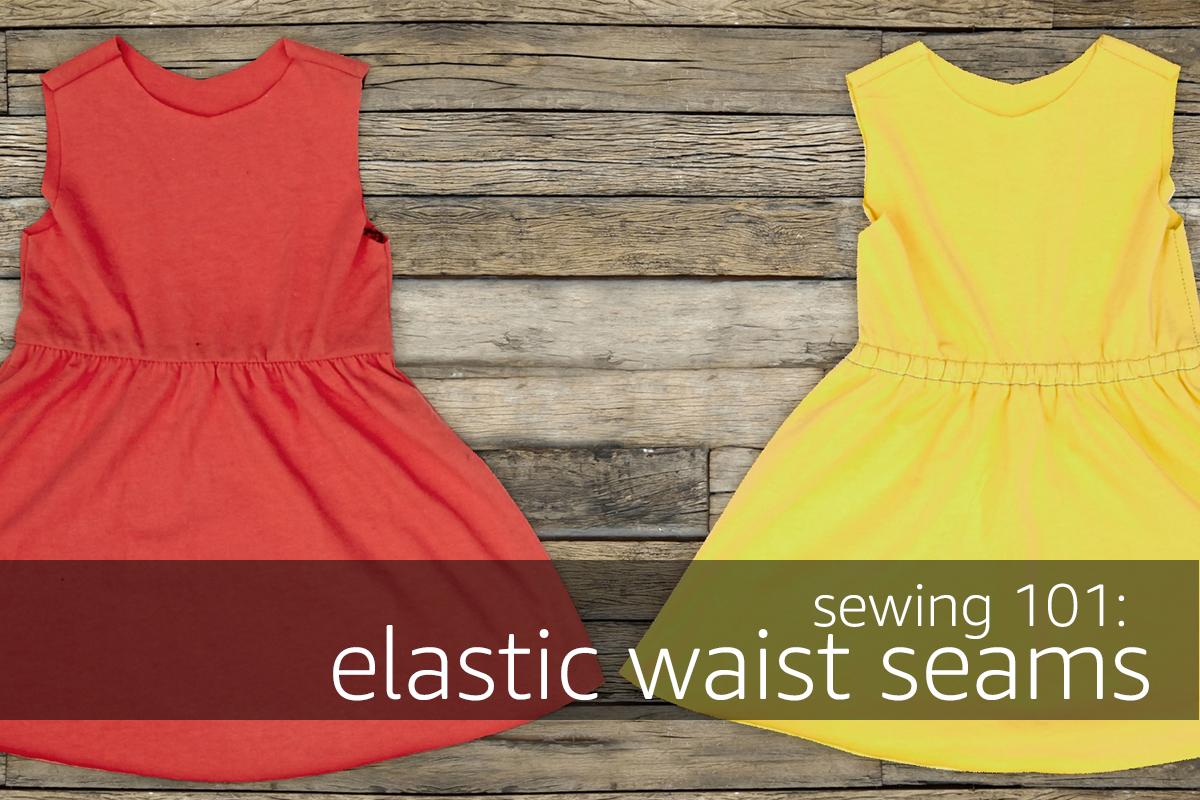 Sewing 101: Elastic Waist Seams