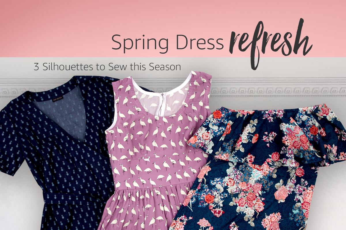 Spring Dress Refresh: 3 Silhouettes to Sew This Season