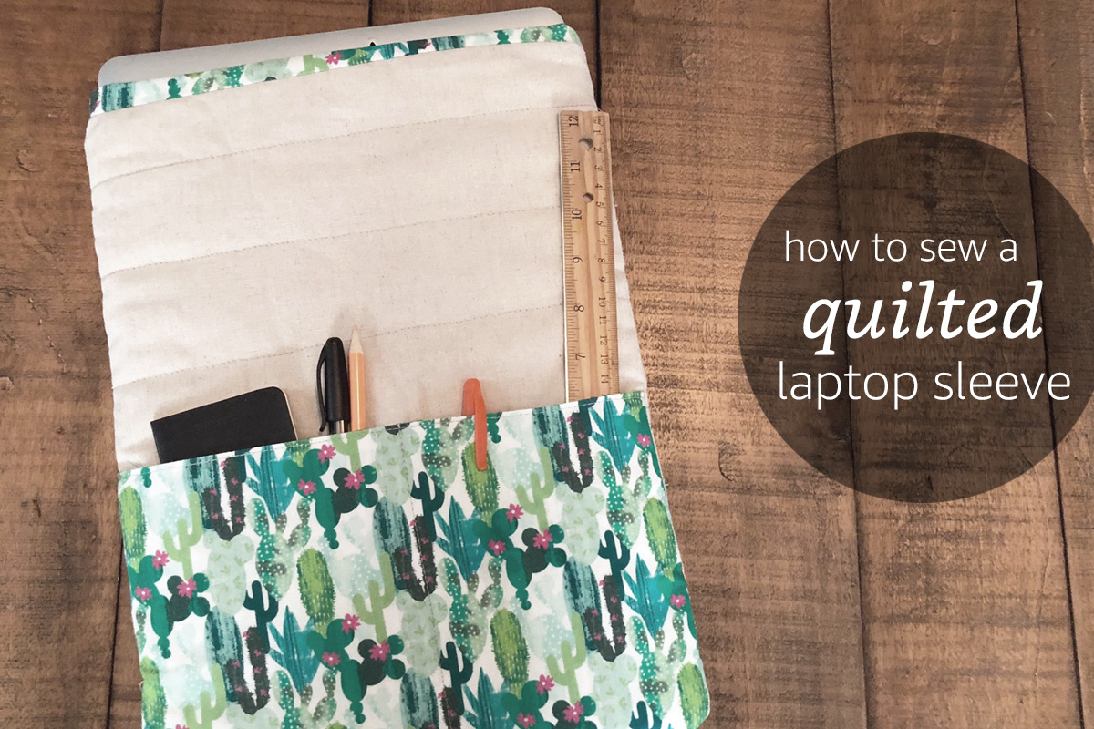 How to Sew a Quilted Laptop Sleeve
