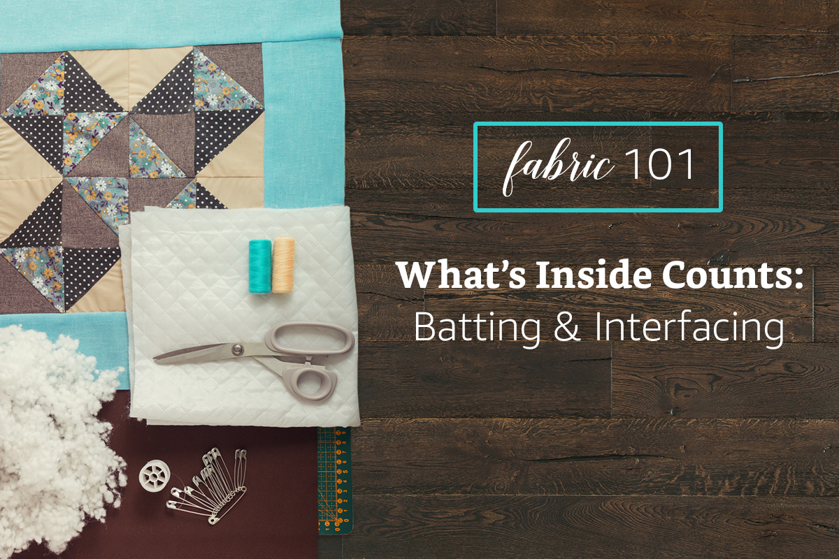 What's Inside Counts - Getting to Know Batting and Interfacing