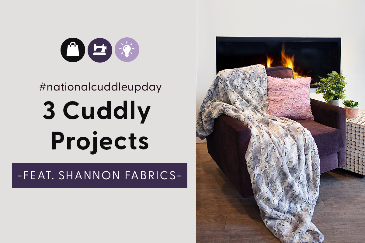 3 Cuddly Projects featuring Shannon Fabrics