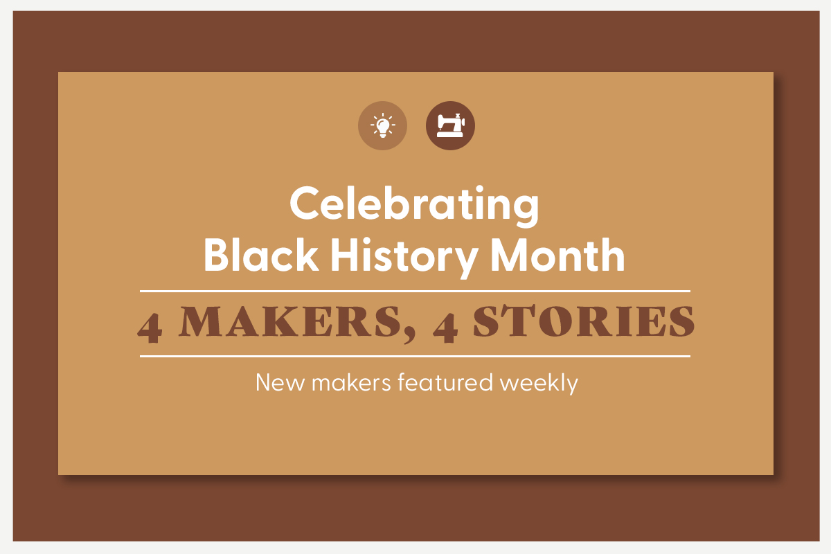 Celebrating Black History Month: 4 Makers, 4 Stories