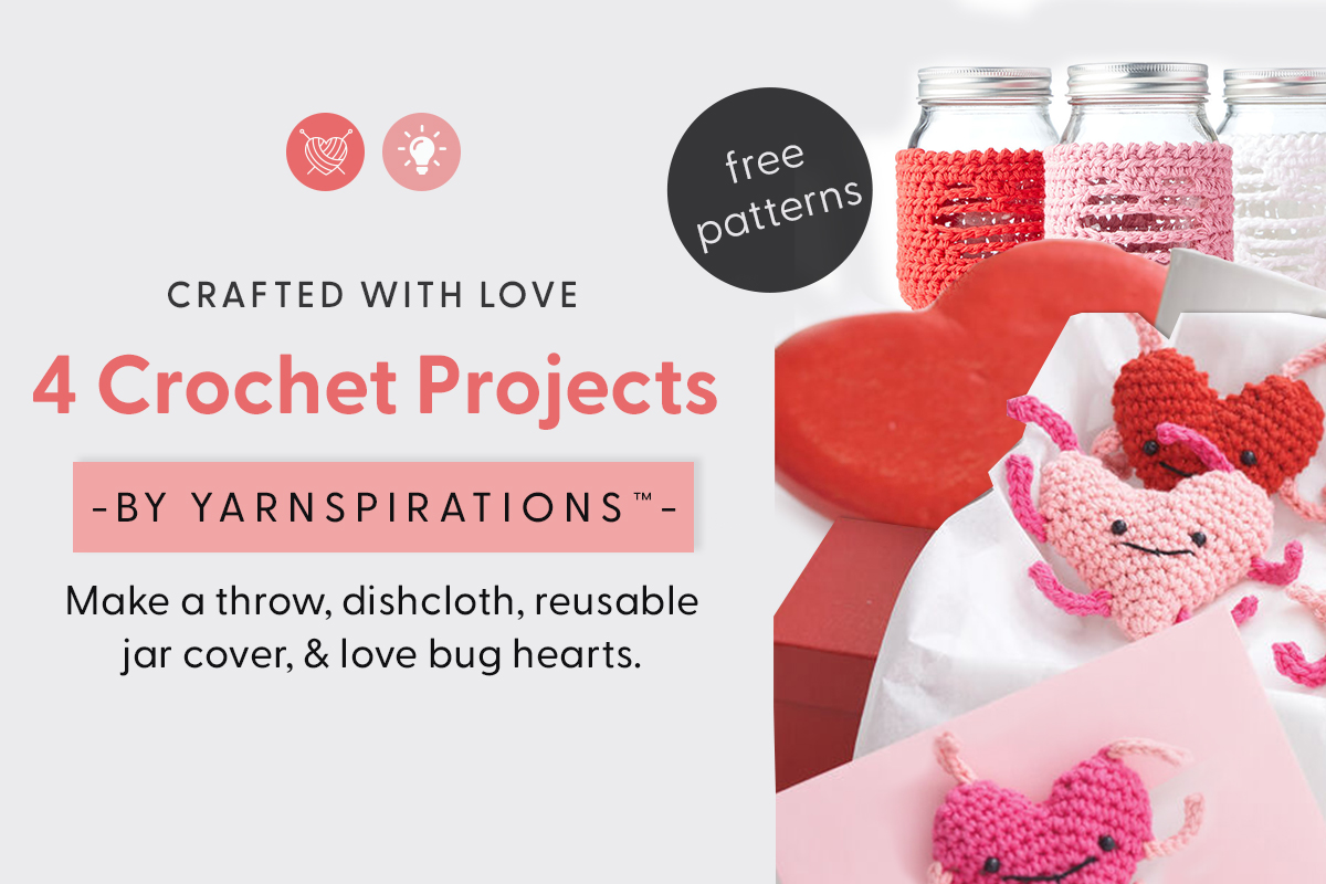 #CraftedWithLove 4 Crochet Projects from Yarnspirations